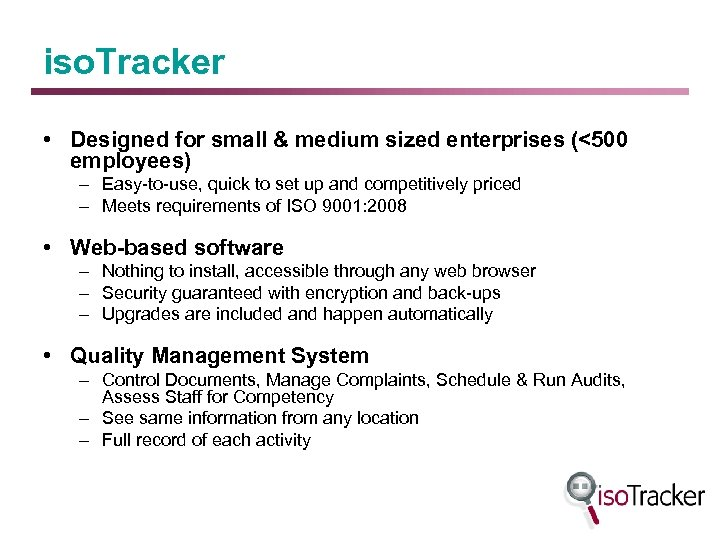 iso. Tracker • Designed for small & medium sized enterprises (<500 employees) – Easy-to-use,
