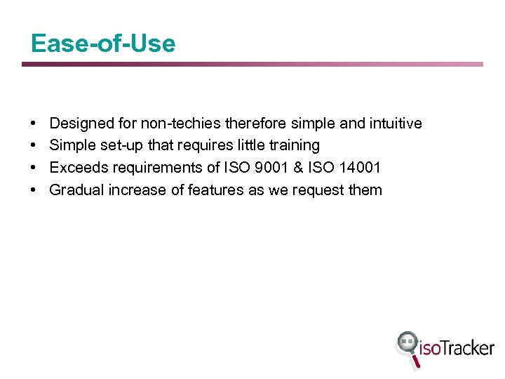 Ease-of-Use • • Designed for non-techies therefore simple and intuitive Simple set-up that requires