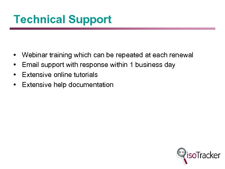 Technical Support • • Webinar training which can be repeated at each renewal Email