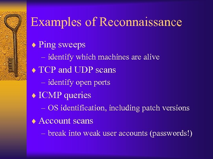 Examples of Reconnaissance ¨ Ping sweeps – identify which machines are alive ¨ TCP