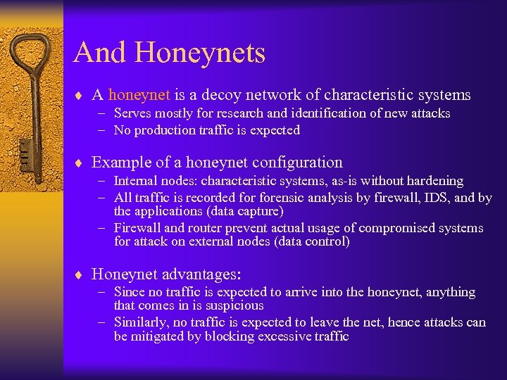 And Honeynets ¨ A honeynet is a decoy network of characteristic systems – Serves
