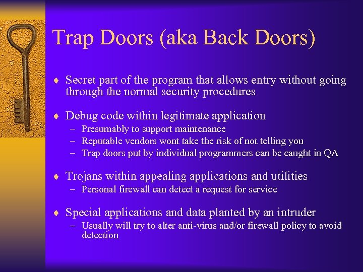 Trap Doors (aka Back Doors) ¨ Secret part of the program that allows entry