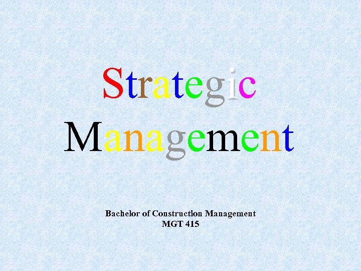 Strategic Management Bachelor of Construction Management MGT 415