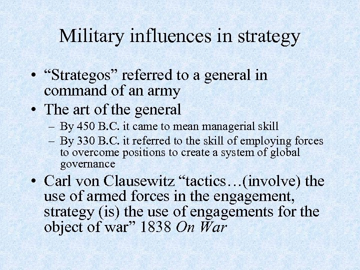 "Military influences in strategy • ""Strategos"" referred to a general in command of an"