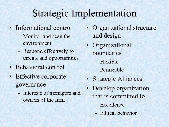 Strategic Implementation • Informational control – Monitor and scan the environment – Respond effectively