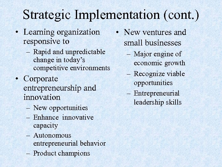 Strategic Implementation (cont. ) • Learning organization responsive to – Rapid and unpredictable change