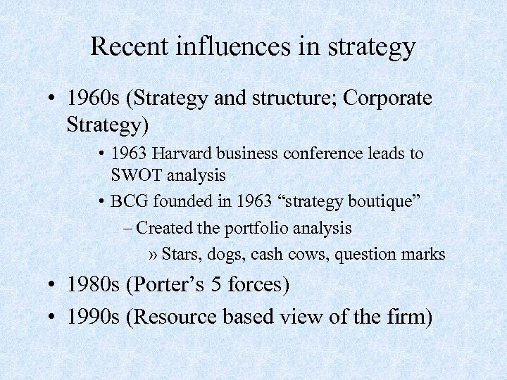 Recent influences in strategy • 1960 s (Strategy and structure; Corporate Strategy) • 1963