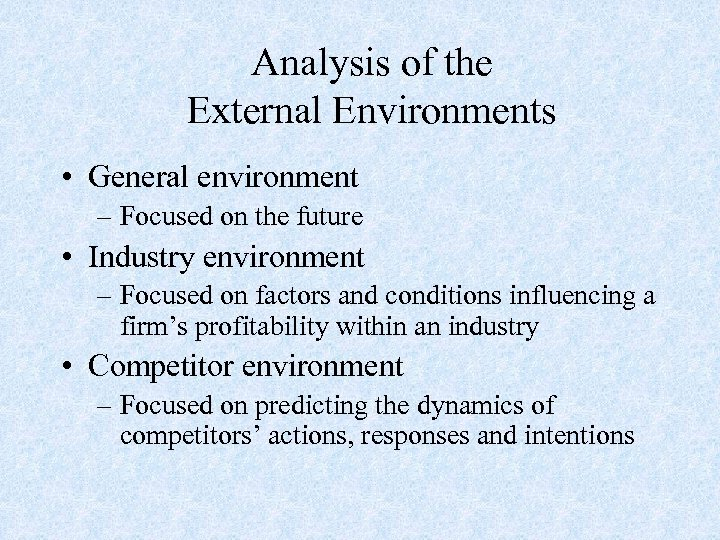 Analysis of the External Environments • General environment – Focused on the future •