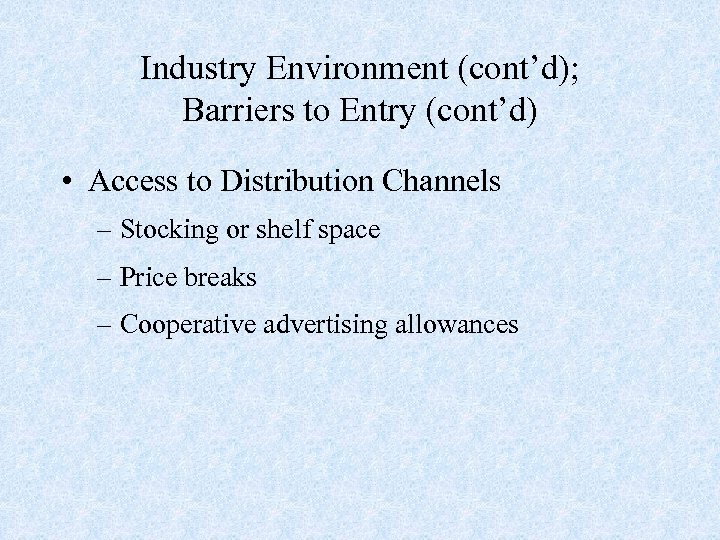 Industry Environment (cont'd); Barriers to Entry (cont'd) • Access to Distribution Channels – Stocking