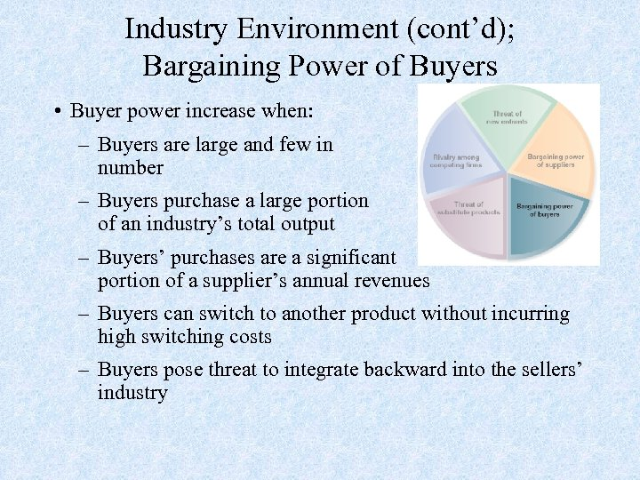 Industry Environment (cont'd); Bargaining Power of Buyers • Buyer power increase when: – Buyers