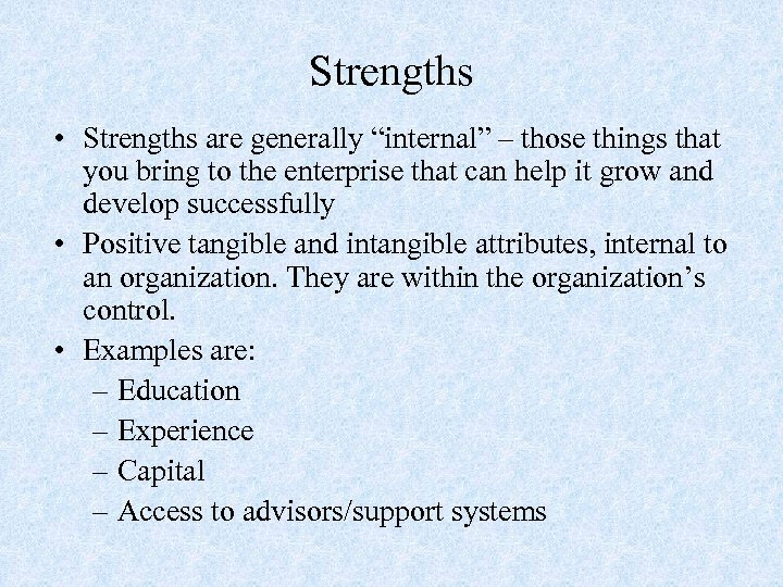 "Strengths • Strengths are generally ""internal"" – those things that you bring to the"
