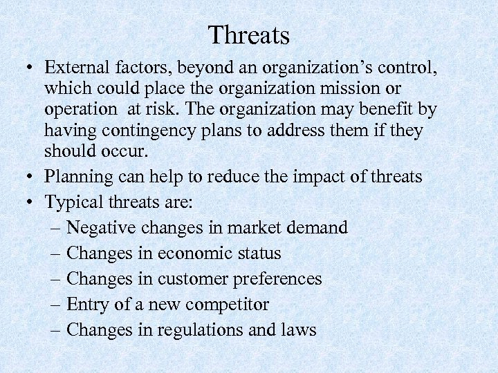 Threats • External factors, beyond an organization's control, which could place the organization mission