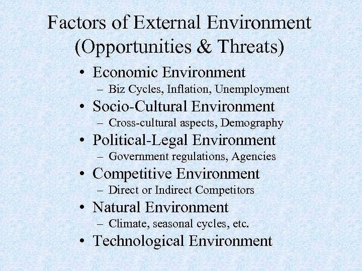 Factors of External Environment (Opportunities & Threats) • Economic Environment – Biz Cycles, Inflation,