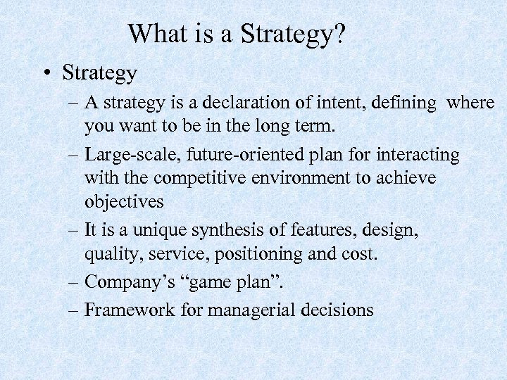 What is a Strategy? • Strategy – A strategy is a declaration of intent,