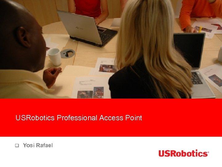 USRobotics Professional Access Point q Yosi Rafael