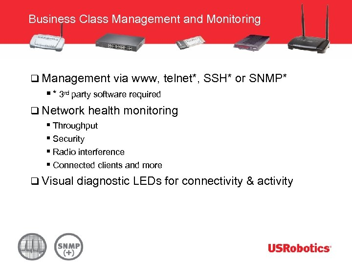 Business Class Management and Monitoring q Management via www, telnet*, SSH* or SNMP* §