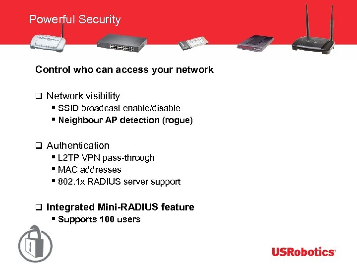 Powerful Security Control who can access your network q Network visibility § SSID broadcast