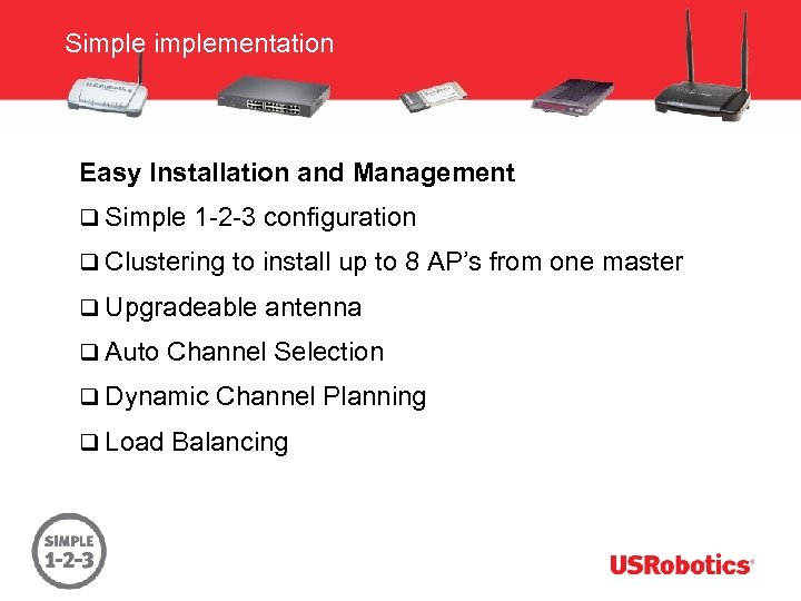 Simplementation Easy Installation and Management q Simple 1 -2 -3 configuration q Clustering to