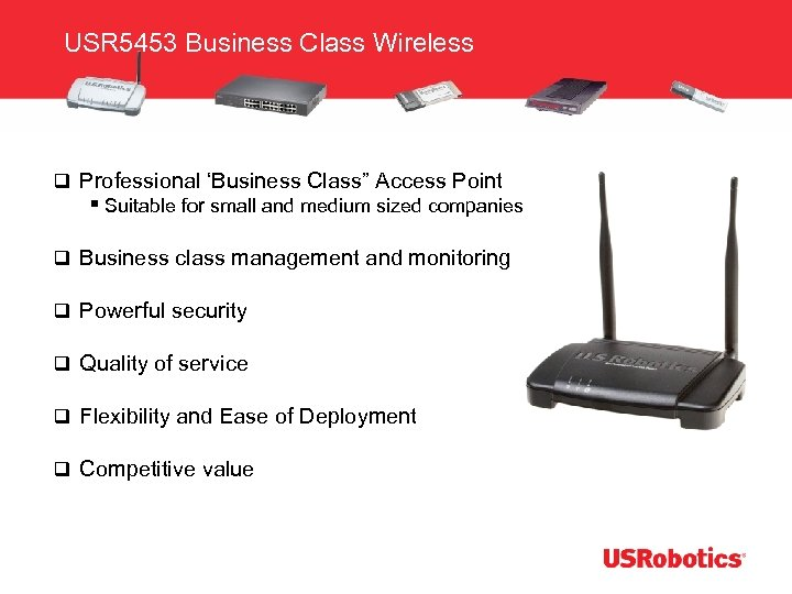 "USR 5453 Business Class Wireless q Professional 'Business Class"" Access Point § Suitable for"