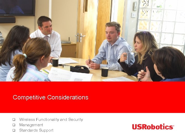 Competitive Considerations q q q Wireless Functionality and Security Management Standards Support