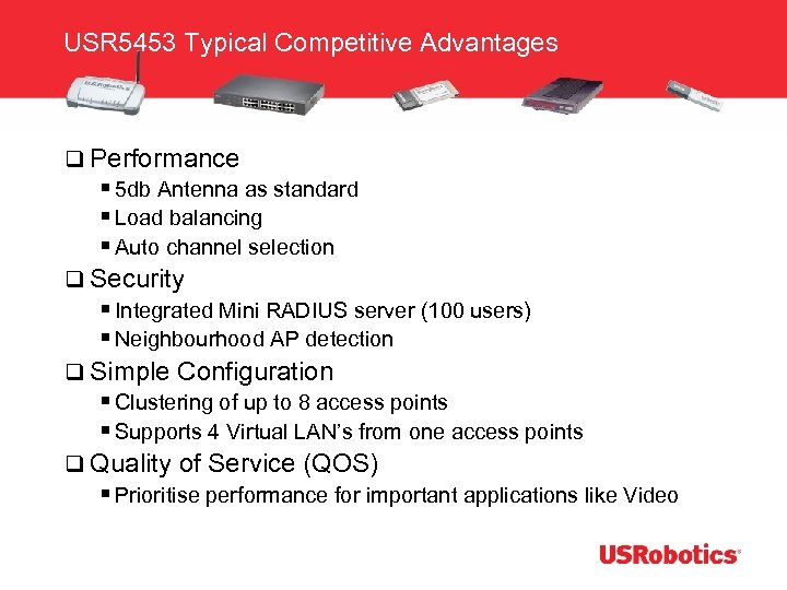 USR 5453 Typical Competitive Advantages q Performance § 5 db Antenna as standard §