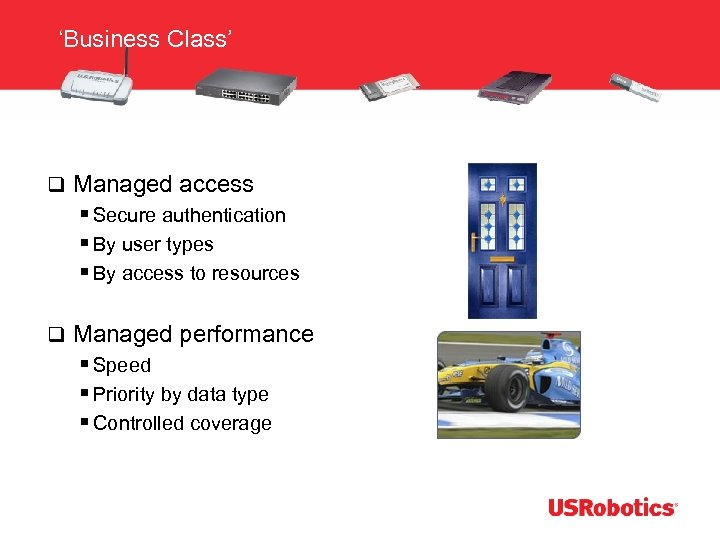 'Business Class' q Managed access § Secure authentication § By user types § By