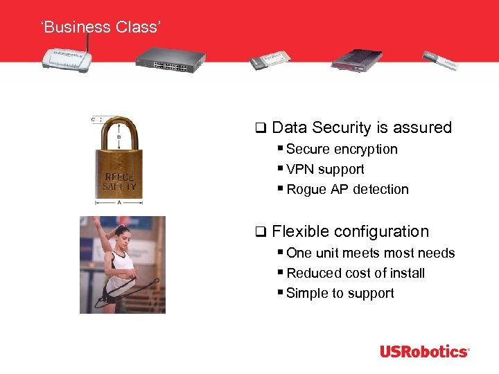 'Business Class' q Data Security is assured § Secure encryption § VPN support §