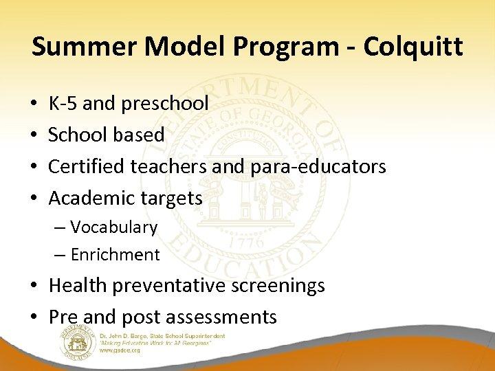 Summer Model Program - Colquitt • • K-5 and preschool School based Certified teachers