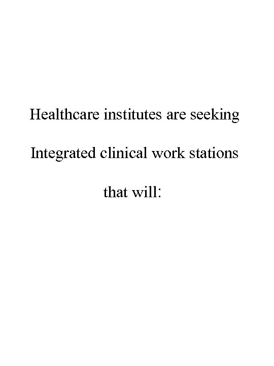 Healthcare institutes are seeking Integrated clinical work stations that will: