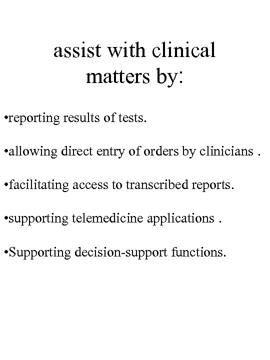 assist with clinical matters by: • reporting results of tests. • allowing direct entry