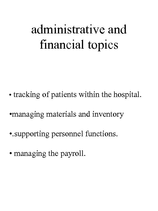 administrative and financial topics • tracking of patients within the hospital. • managing materials