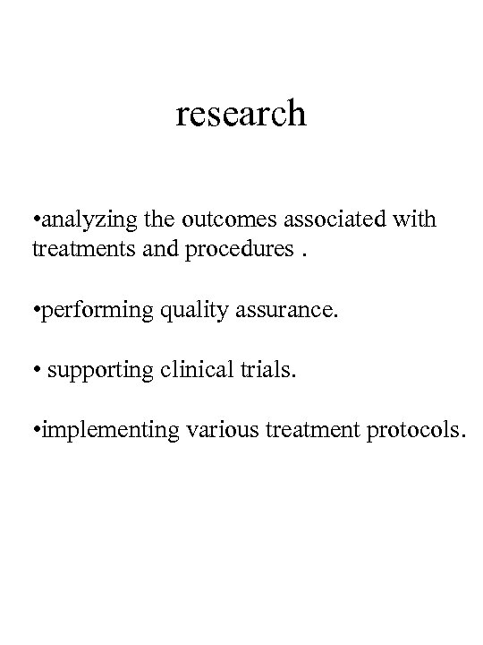 research • analyzing the outcomes associated with treatments and procedures. • performing quality assurance.
