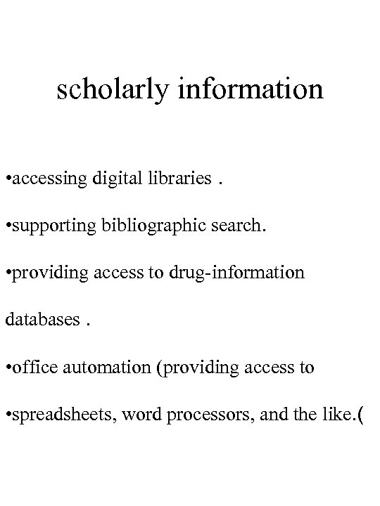 scholarly information • accessing digital libraries. • supporting bibliographic search. • providing access to