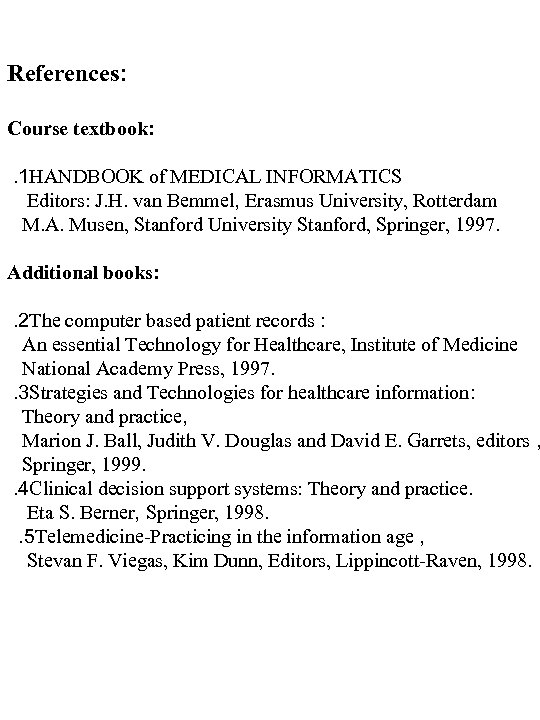 References: Course textbook: . 1 HANDBOOK of MEDICAL INFORMATICS Editors: J. H. van Bemmel,