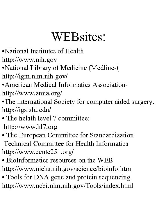 WEBsites: • National Institutes of Health http: //www. nih. gov • National Library of