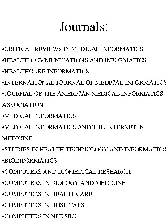 Journals: • CRITICAL REVIEWS IN MEDICAL INFORMATICS. • HEALTH COMMUNICATIONS AND INFORMATICS • HEALTHCARE