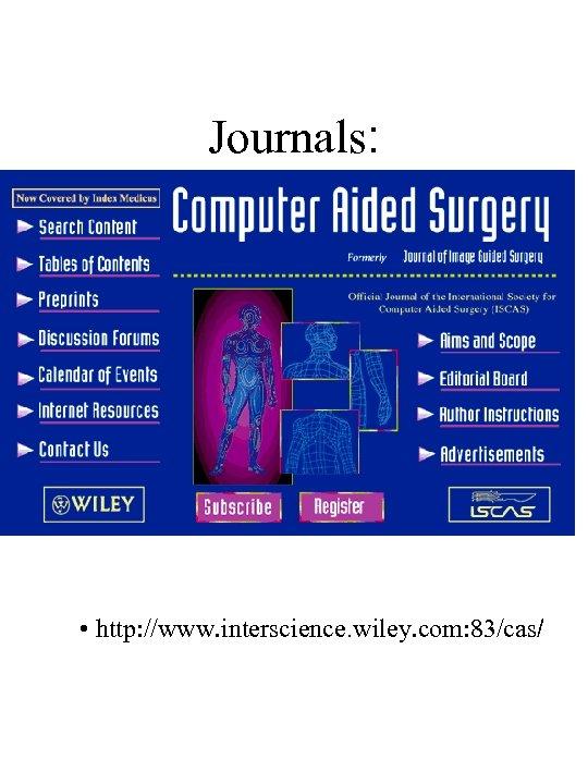 Journals: • http: //www. interscience. wiley. com: 83/cas/