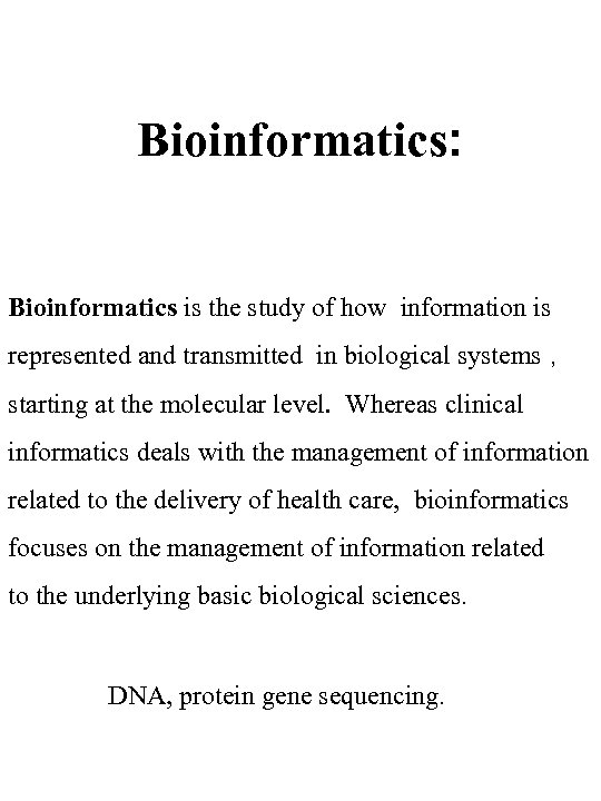 Bioinformatics: Bioinformatics is the study of how information is represented and transmitted in biological