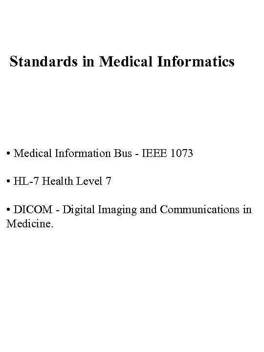 Standards in Medical Informatics • Medical Information Bus - IEEE 1073 • HL-7 Health