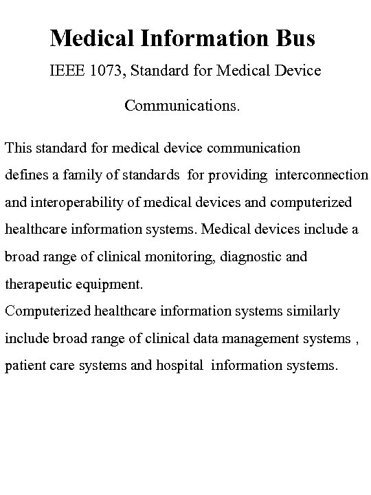 Medical Information Bus IEEE 1073, Standard for Medical Device Communications. This standard for medical