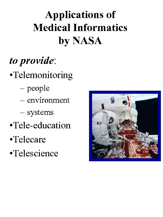 Applications of Medical Informatics by NASA to provide: • Telemonitoring – people – environment