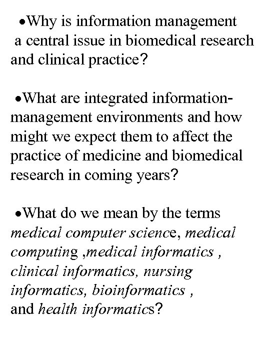 ·Why is information management a central issue in biomedical research and clinical practice? ·What