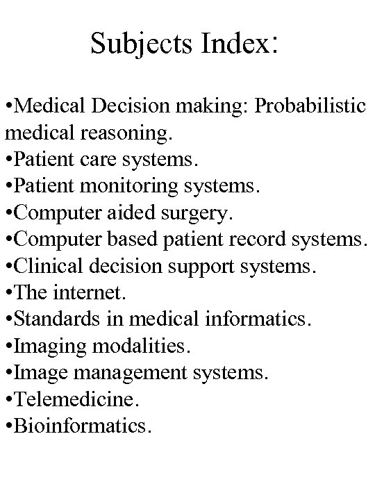 Subjects Index: • Medical Decision making: Probabilistic medical reasoning. • Patient care systems. •