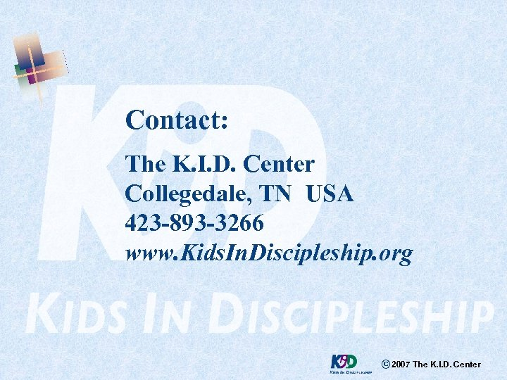 Contact: The K. I. D. Center Collegedale, TN USA 423 -893 -3266 www. Kids.