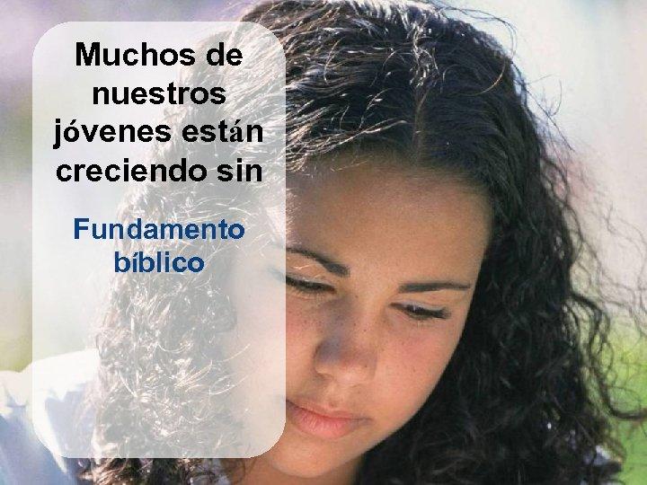 Muchos de nuestros jóvenes están creciendo sin Fundamento bíblico