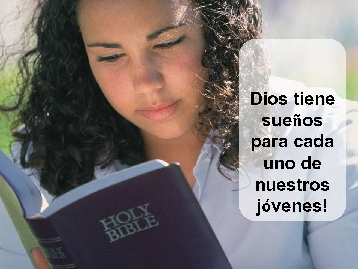 Dios tiene sueños para cada uno de nuestros jóvenes!