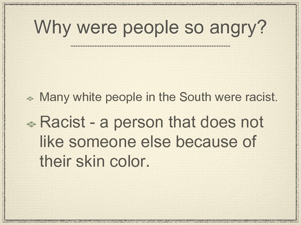 Why were people so angry? Many white people in the South were racist. Racist