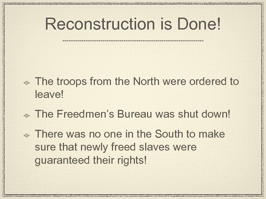 Reconstruction is Done! The troops from the North were ordered to leave! The Freedmen's