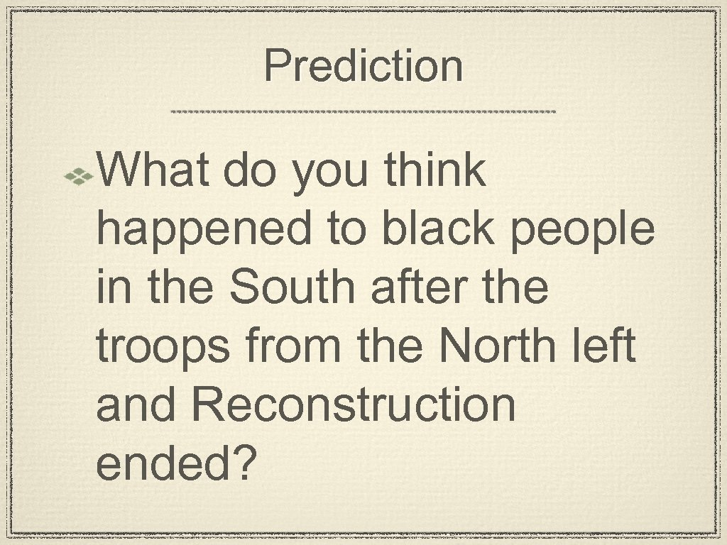 Prediction What do you think happened to black people in the South after the