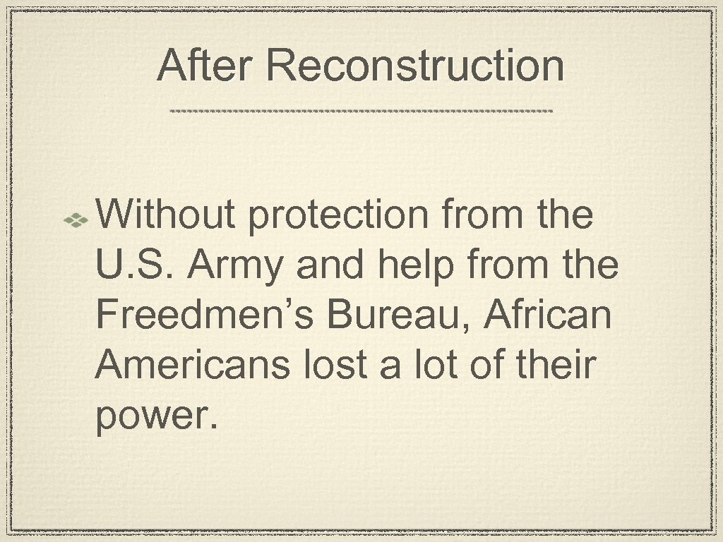 After Reconstruction Without protection from the U. S. Army and help from the Freedmen's